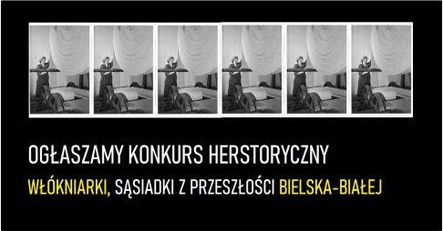 Baner konkursu literackiego pod tytułem HISTORYCZNE SĄSIADKI – CZYLI MAŁO ZNANE HERSTORIE WŁÓKNIAREK, KOBIET Z PRZESZŁOŚCI BIELSKA –BIAŁEJ.